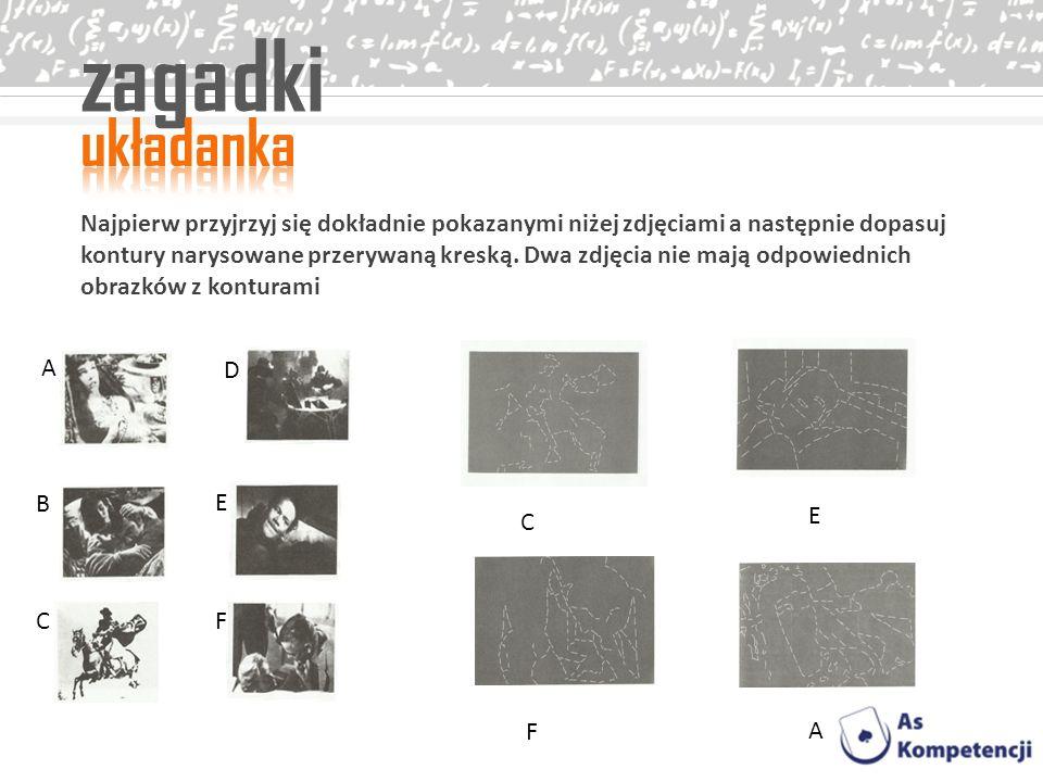 zagadki Najpierw przyjrzyj się dokładnie pokazanymi niżej zdjęciami a następnie dopasuj kontury narysowane przerywaną kreską. Dwa zdjęcia nie mają odp