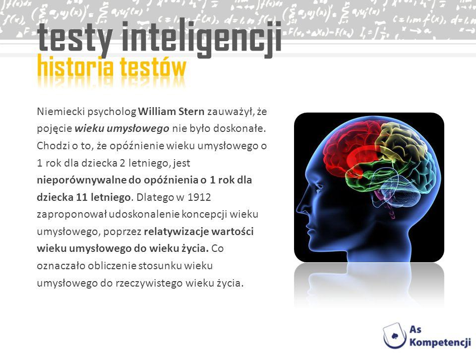 testy inteligencji Niemiecki psycholog William Stern zauważył, że pojęcie wieku umysłowego nie było doskonałe. Chodzi o to, że opóźnienie wieku umysło