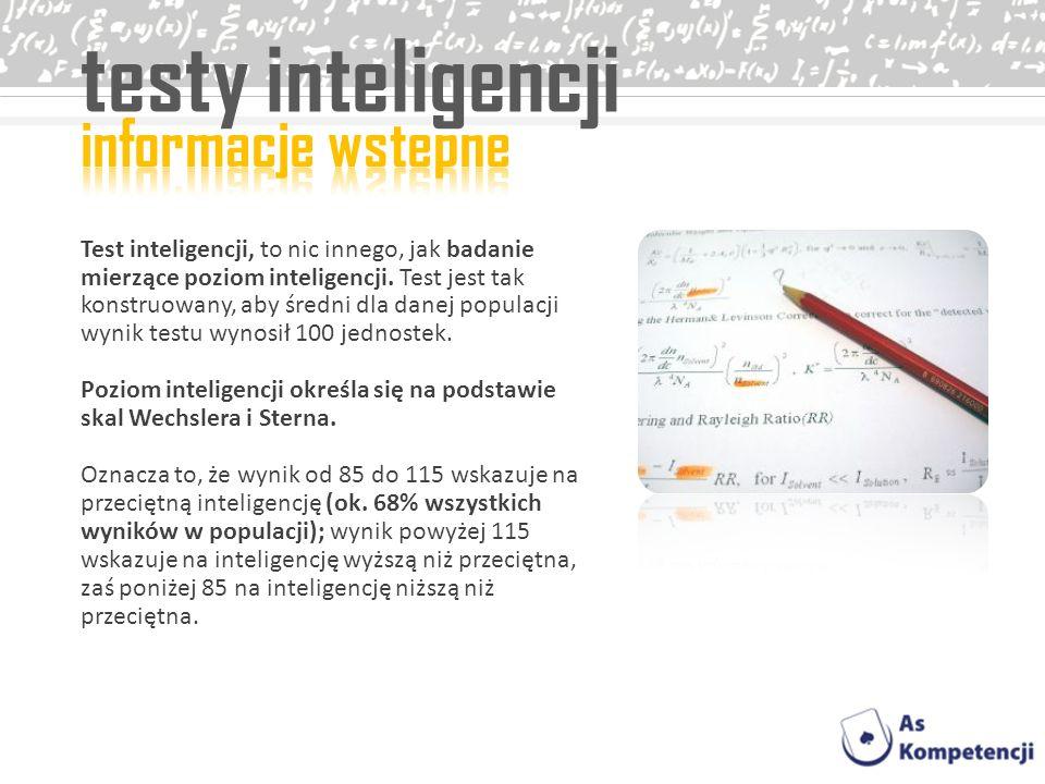 testy inteligencji Test inteligencji, to nic innego, jak badanie mierzące poziom inteligencji. Test jest tak konstruowany, aby średni dla danej popula