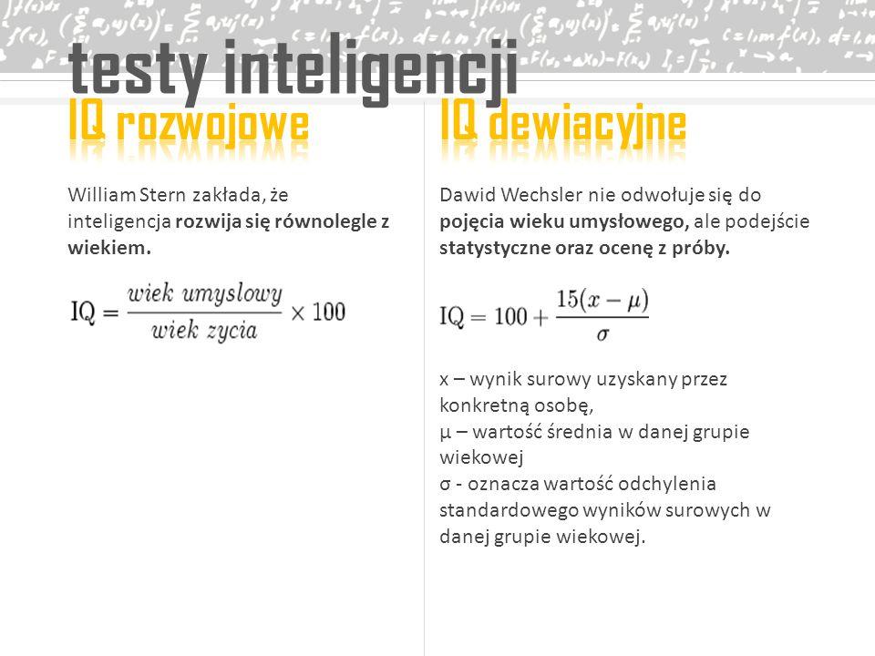 testy inteligencji William Stern zakłada, że inteligencja rozwija się równolegle z wiekiem. Dawid Wechsler nie odwołuje się do pojęcia wieku umysłoweg