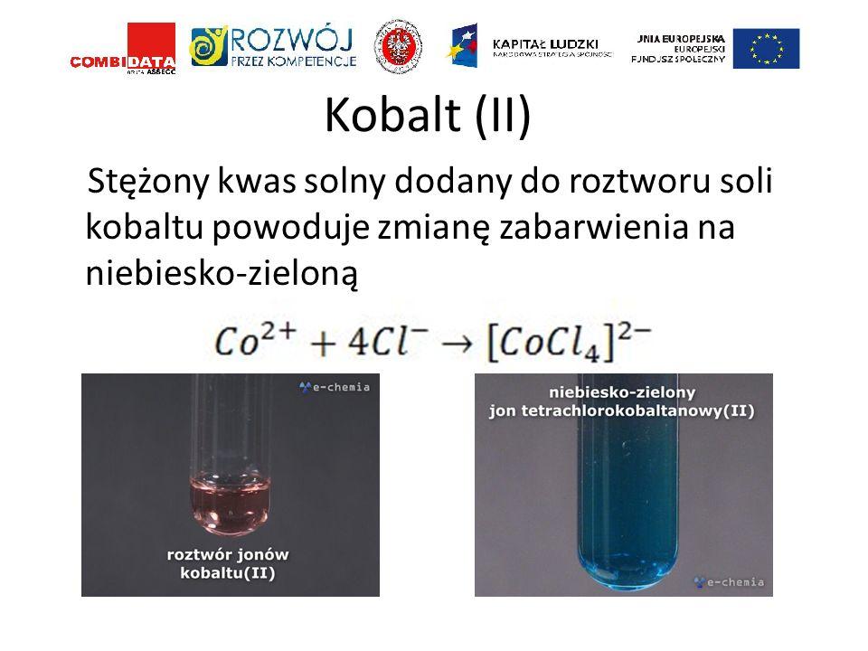 Kobalt (II) Stężony kwas solny dodany do roztworu soli kobaltu powoduje zmianę zabarwienia na niebiesko-zieloną