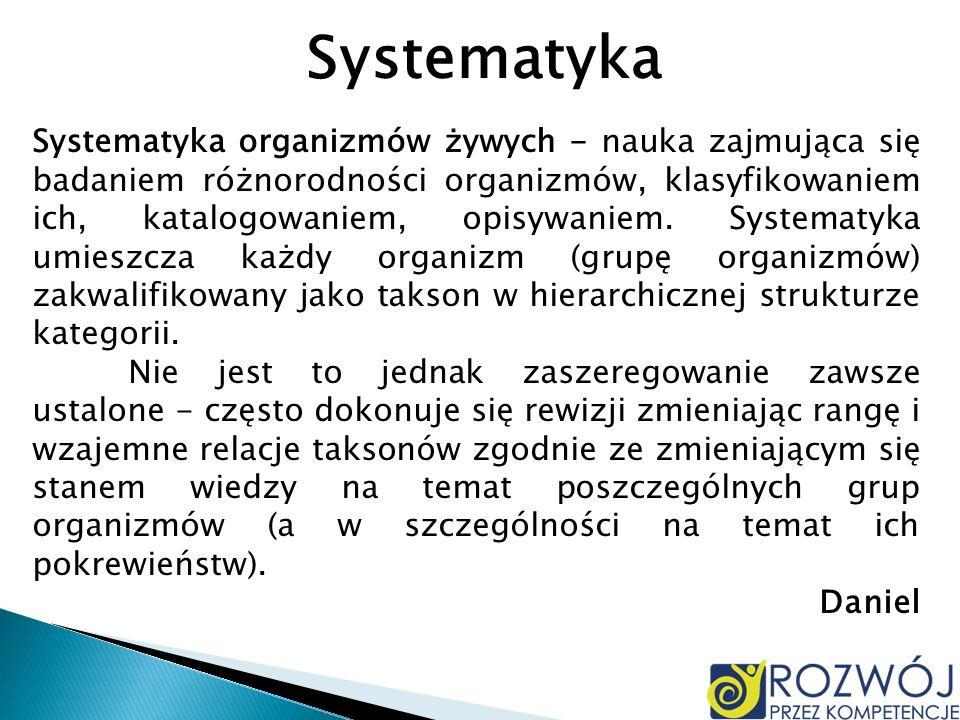 Systematyka Systematyka organizmów żywych - nauka zajmująca się badaniem różnorodności organizmów, klasyfikowaniem ich, katalogowaniem, opisywaniem. S