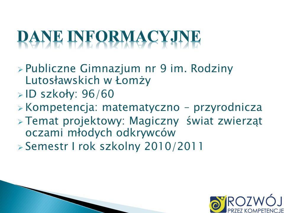 Publiczne Gimnazjum nr 9 im. Rodziny Lutosławskich w Łomży ID szkoły: 96/60 Kompetencja: matematyczno – przyrodnicza Temat projektowy: Magiczny świat