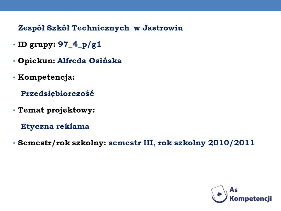 Zespół Szkół Technicznych w Jastrowiu ID grupy: 97_4_p/g1 Opiekun: Alfreda Osińska Kompetencja: Przedsiębiorczość Temat projektowy: Etyczna reklama Se