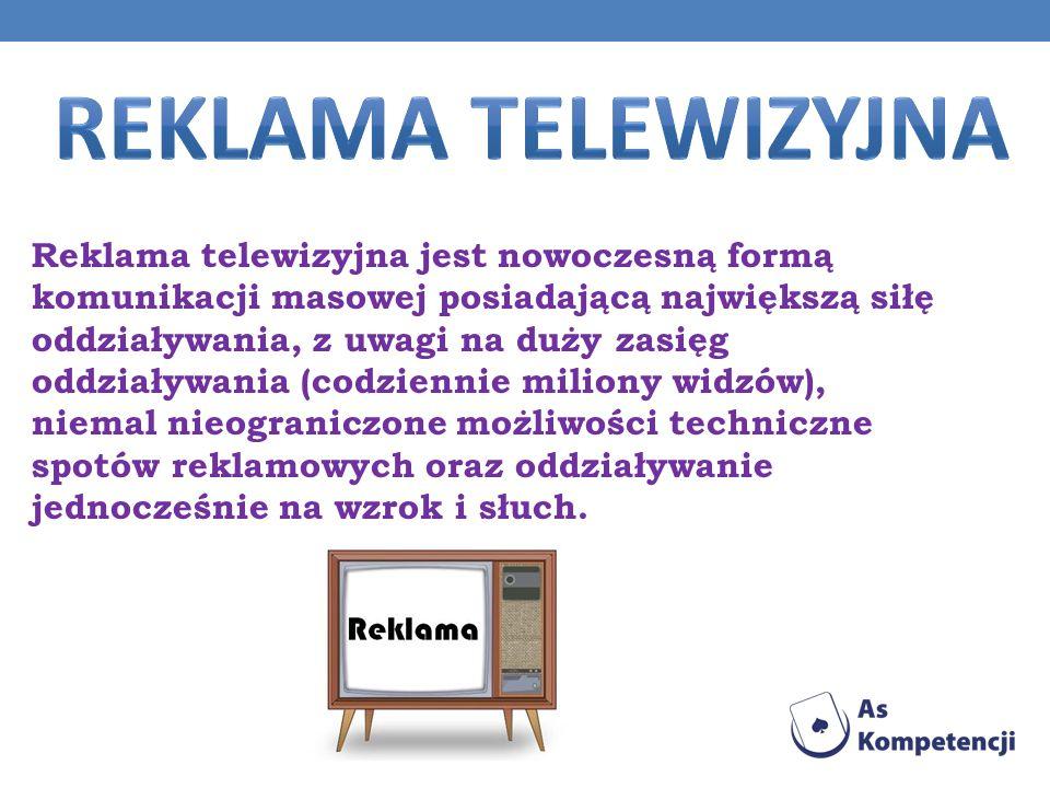 Reklama telewizyjna jest nowoczesną formą komunikacji masowej posiadającą największą siłę oddziaływania, z uwagi na duży zasięg oddziaływania (codzien