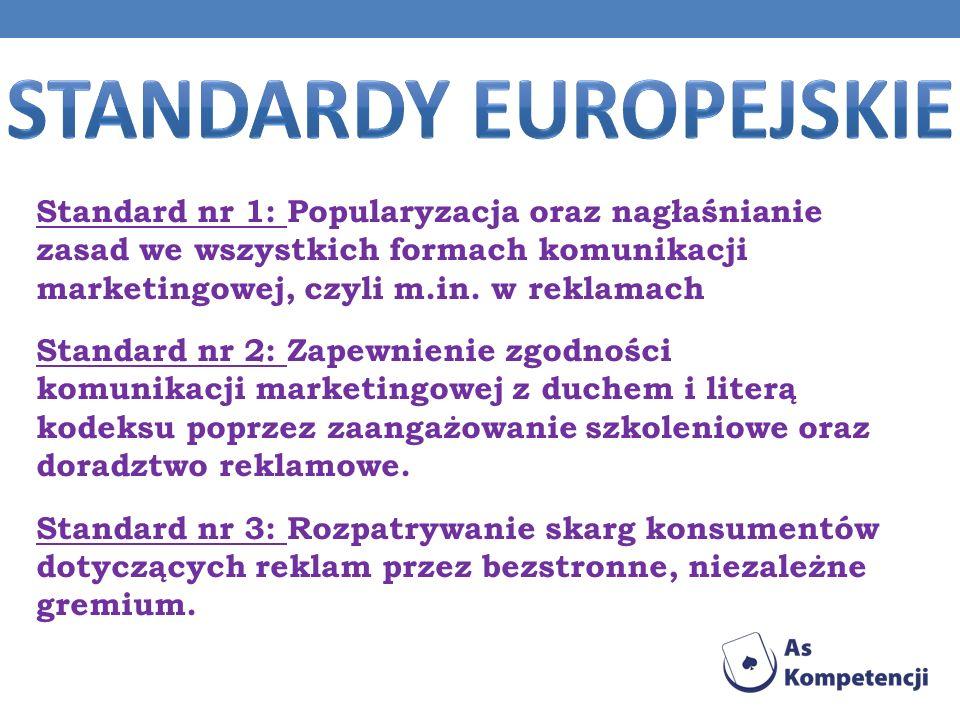 Standard nr 1: Popularyzacja oraz nagłaśnianie zasad we wszystkich formach komunikacji marketingowej, czyli m.in. w reklamach Standard nr 2: Zapewnien