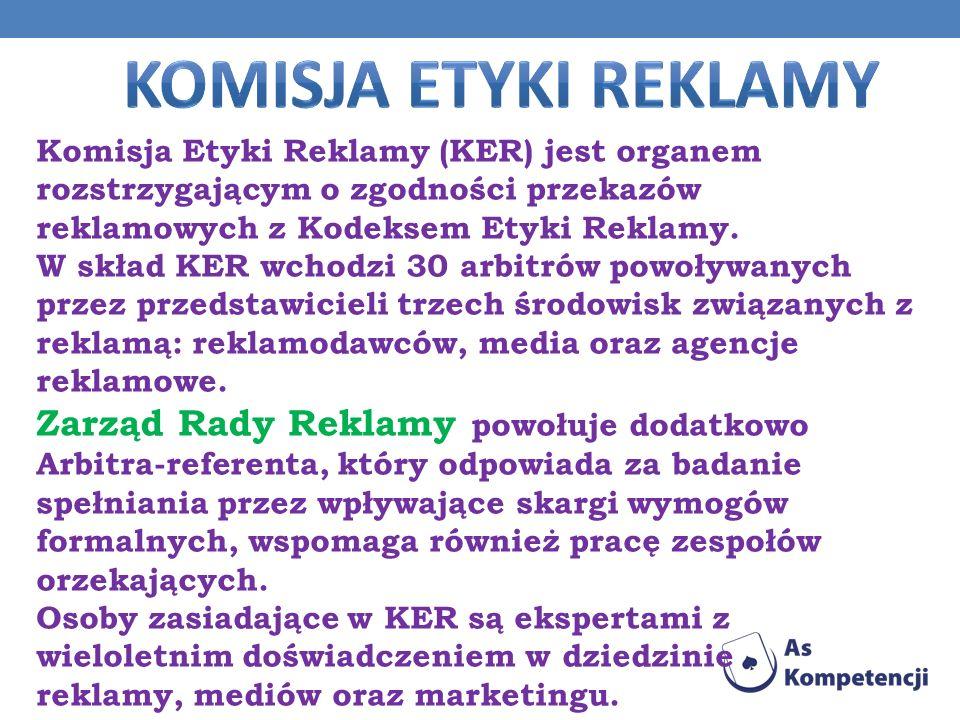 Komisja Etyki Reklamy (KER) jest organem rozstrzygającym o zgodności przekazów reklamowych z Kodeksem Etyki Reklamy. W skład KER wchodzi 30 arbitrów p