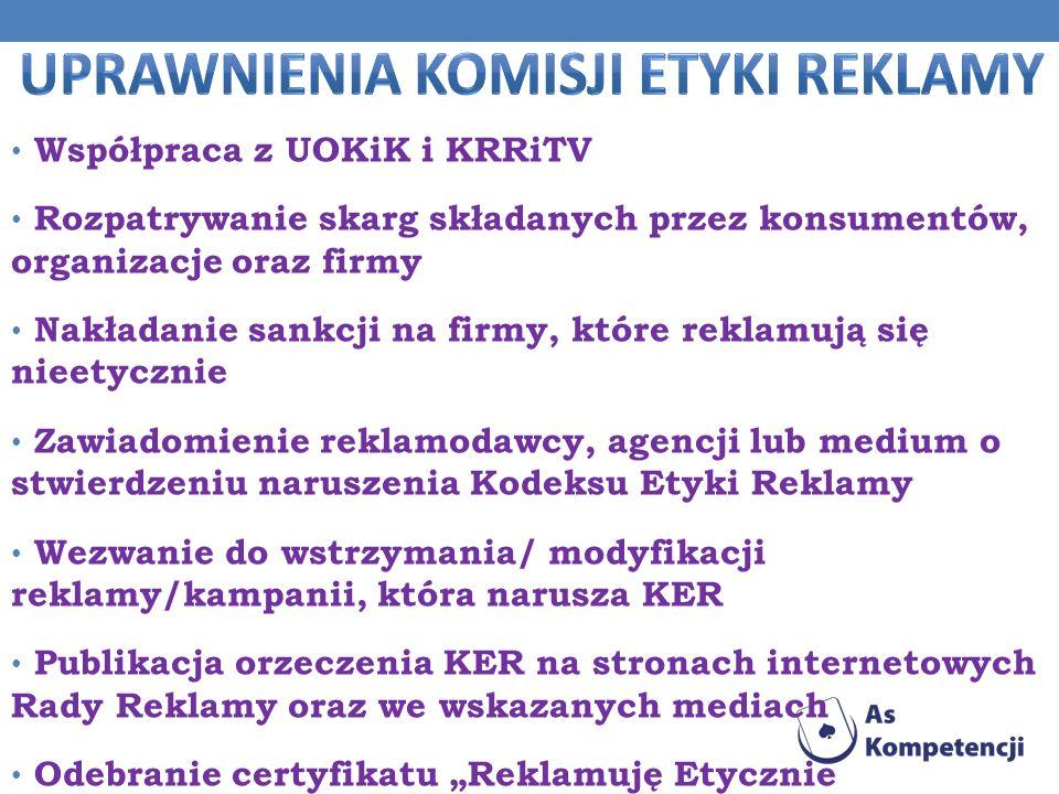 Współpraca z UOKiK i KRRiTV Rozpatrywanie skarg składanych przez konsumentów, organizacje oraz firmy Nakładanie sankcji na firmy, które reklamują się