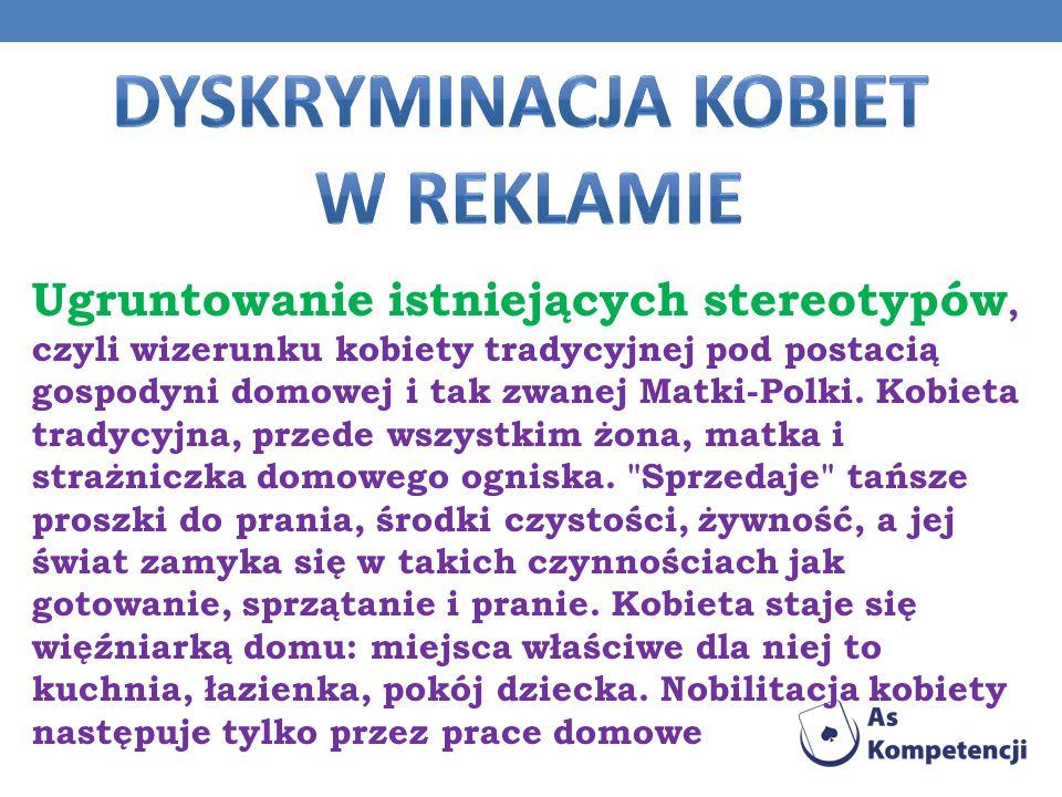 Ugruntowanie istniejących stereotypów, czyli wizerunku kobiety tradycyjnej pod postacią gospodyni domowej i tak zwanej Matki-Polki. Kobieta tradycyjna