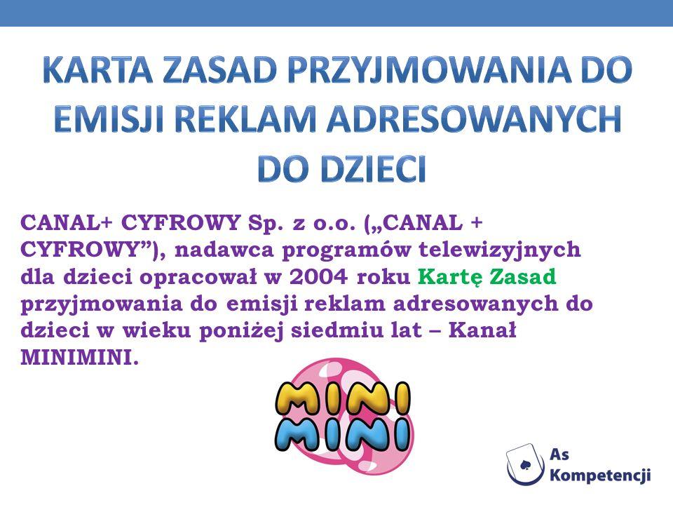 CANAL+ CYFROWY Sp. z o.o. (CANAL + CYFROWY), nadawca programów telewizyjnych dla dzieci opracował w 2004 roku Kartę Zasad przyjmowania do emisji rekla