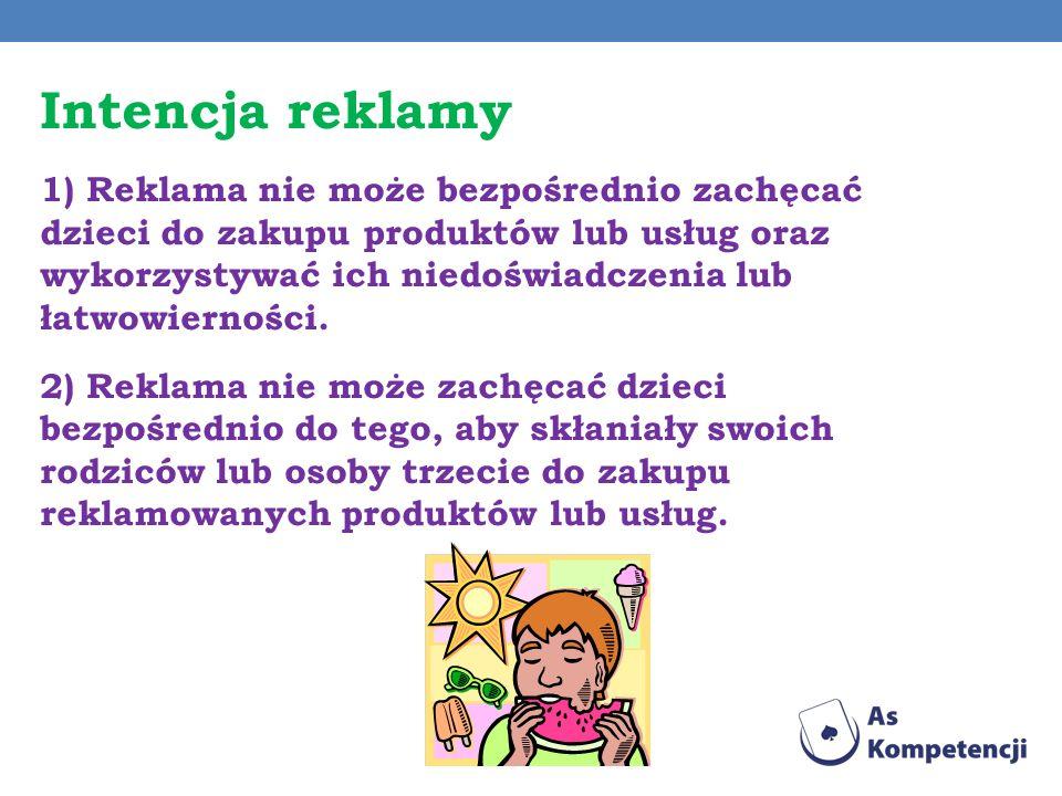 Intencja reklamy 1) Reklama nie może bezpośrednio zachęcać dzieci do zakupu produktów lub usług oraz wykorzystywać ich niedoświadczenia lub łatwowiern