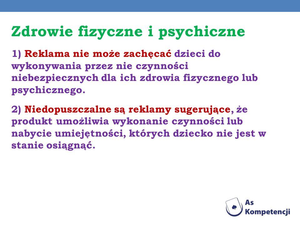 Zdrowie fizyczne i psychiczne 1) Reklama nie może zachęcać dzieci do wykonywania przez nie czynności niebezpiecznych dla ich zdrowia fizycznego lub ps