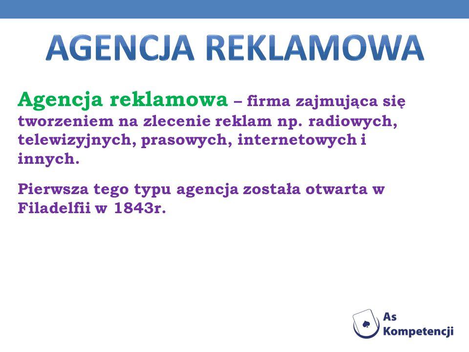 Agencja reklamowa – firma zajmująca się tworzeniem na zlecenie reklam np. radiowych, telewizyjnych, prasowych, internetowych i innych. Pierwsza tego t