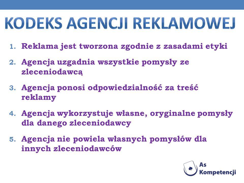 1. Reklama jest tworzona zgodnie z zasadami etyki 2. Agencja uzgadnia wszystkie pomysły ze zleceniodawcą 3. Agencja ponosi odpowiedzialność za treść r