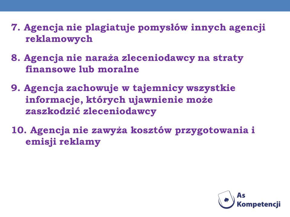 7. Agencja nie plagiatuje pomysłów innych agencji reklamowych 8. Agencja nie naraża zleceniodawcy na straty finansowe lub moralne 9. Agencja zachowuje