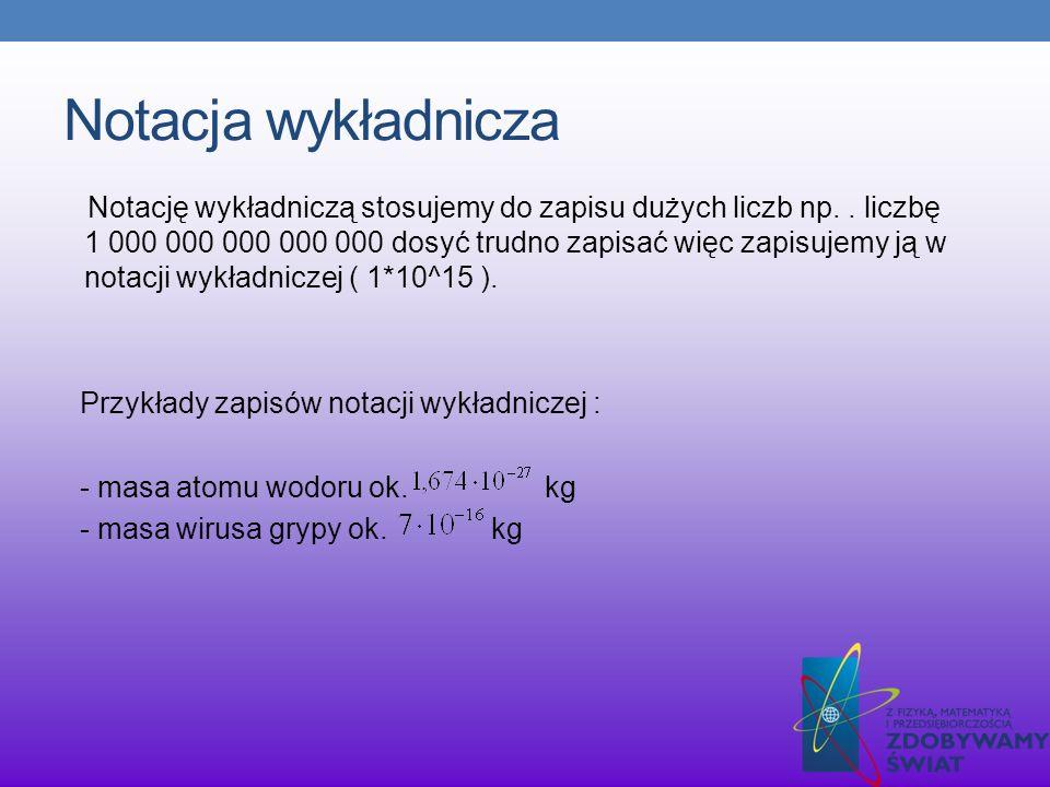 Notacja wykładnicza Notację wykładniczą stosujemy do zapisu dużych liczb np.. liczbę 1 000 000 000 000 000 dosyć trudno zapisać więc zapisujemy ją w n