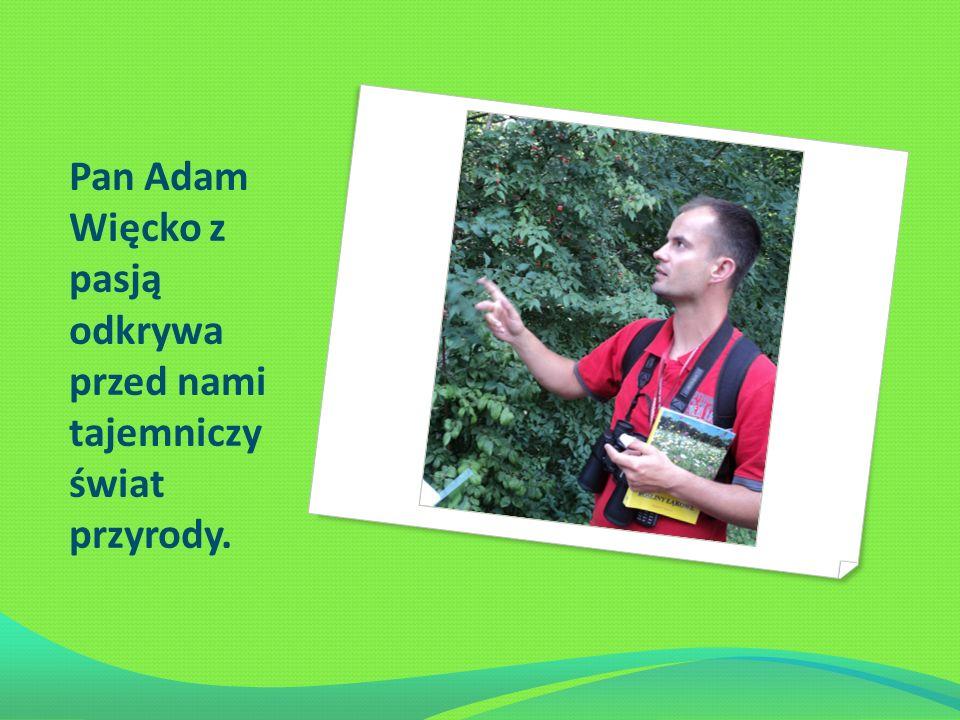 Pan Adam Więcko z pasją odkrywa przed nami tajemniczy świat przyrody.