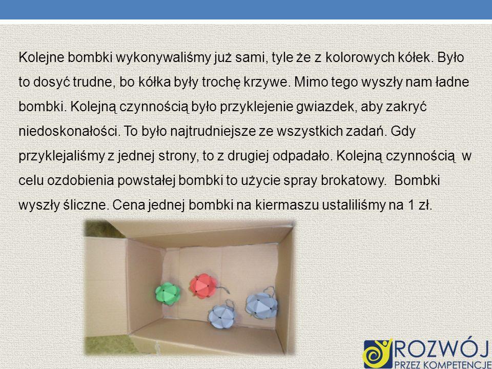 BOMBKI Kolejny produkt do sprzedaży na naszym kiermaszu to bombki.