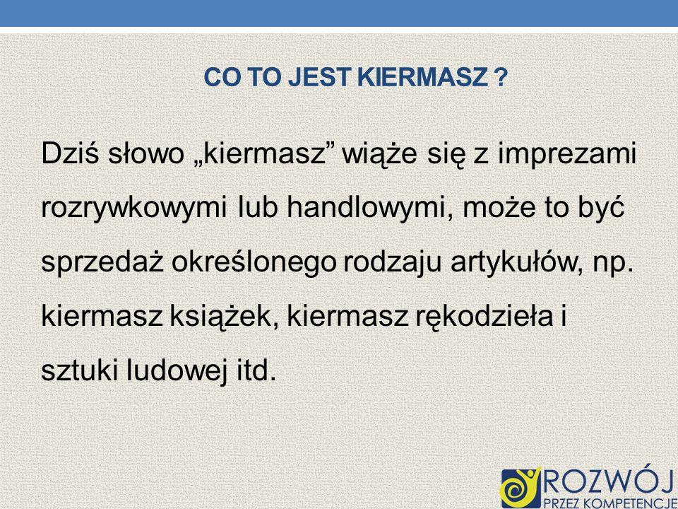 CO TO JEST KIERMASZ .