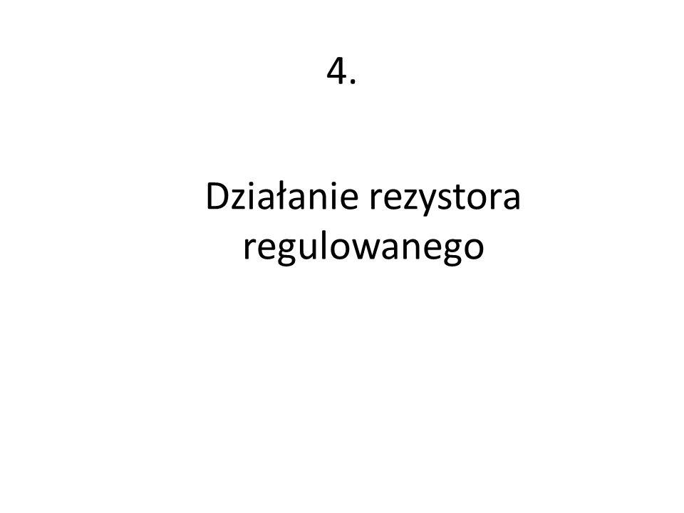 Działanie rezystora regulowanego 4.