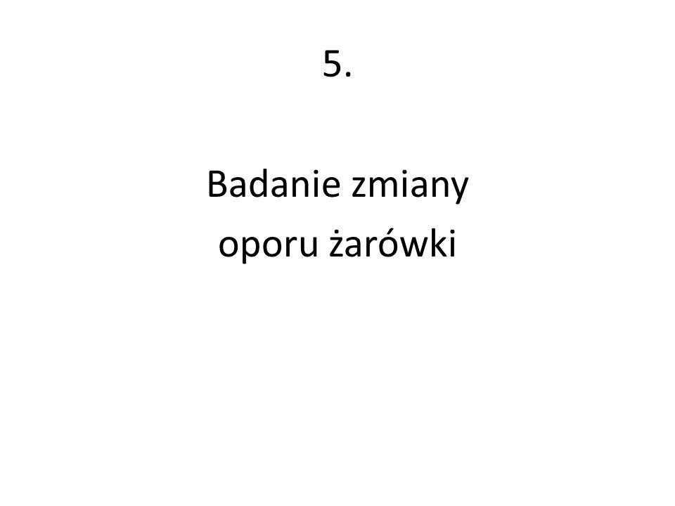 5. Badanie zmiany oporu żarówki