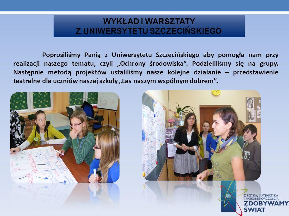 WYKŁAD I WARSZTATY Z UNIWERSYTETU SZCZECIŃSKIEGO Poprosiliśmy Panią z Uniwersytetu Szczecińskiego aby pomogła nam przy realizacji naszego tematu, czyl