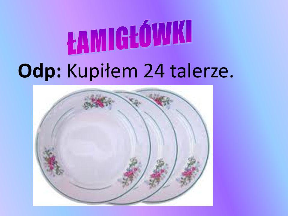 Odp: Kupiłem 24 talerze.