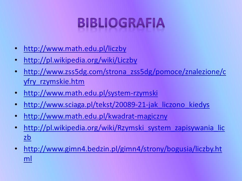 http://www.math.edu.pl/liczby http://pl.wikipedia.org/wiki/Liczby http://www.zss5dg.com/strona_zss5dg/pomoce/znalezione/c yfry_rzymskie.htm http://www
