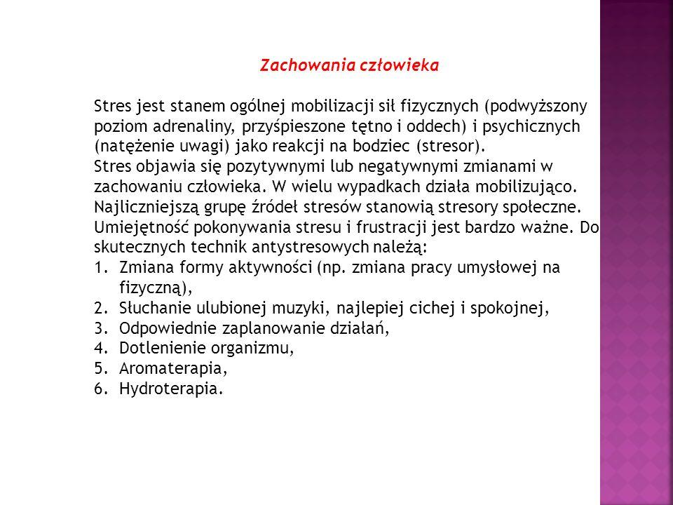 Zachowania człowieka Stres jest stanem ogólnej mobilizacji sił fizycznych (podwyższony poziom adrenaliny, przyśpieszone tętno i oddech) i psychicznych