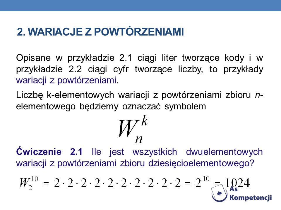 2. WARIACJE Z POWTÓRZENIAMI Liczbę k-elementowych wariacji z powtórzeniami zbioru n- elementowego będziemy oznaczać symbolem Opisane w przykładzie 2.1