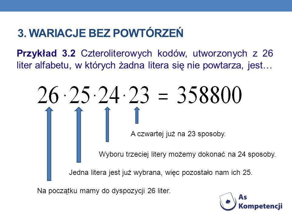 3. WARIACJE BEZ POWTÓRZEŃ Przykład 3.2 Czteroliterowych kodów, utworzonych z 26 liter alfabetu, w których żadna litera się nie powtarza, jest… Na pocz