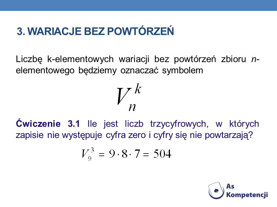 3. WARIACJE BEZ POWTÓRZEŃ Liczbę k-elementowych wariacji bez powtórzeń zbioru n- elementowego będziemy oznaczać symbolem Ćwiczenie 3.1 Ile jest liczb