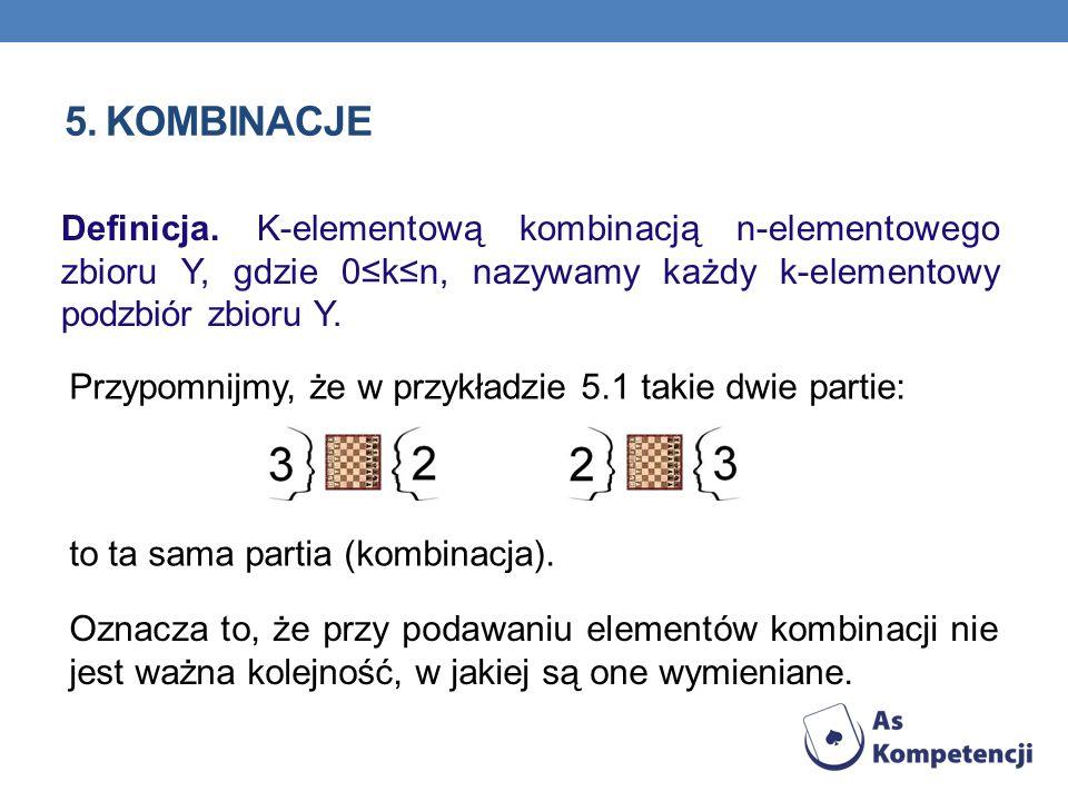 5. KOMBINACJE Przypomnijmy, że w przykładzie 5.1 takie dwie partie: to ta sama partia (kombinacja). Oznacza to, że przy podawaniu elementów kombinacji
