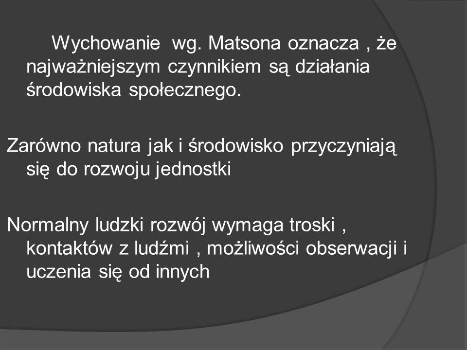 Wychowanie wg.Matsona oznacza, że najważniejszym czynnikiem są działania środowiska społecznego.