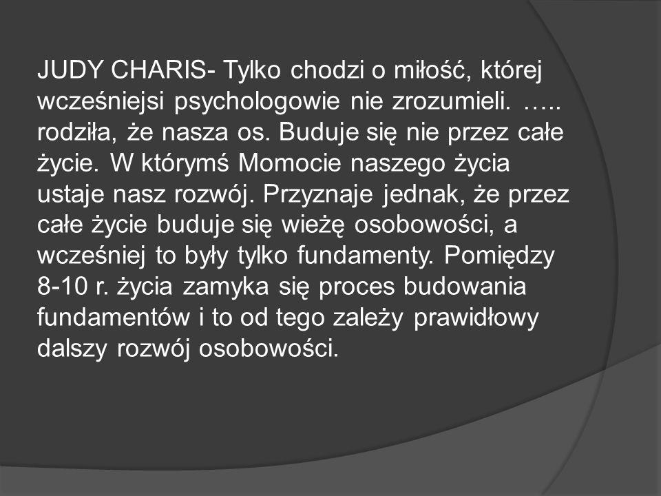 JUDY CHARIS- Tylko chodzi o miłość, której wcześniejsi psychologowie nie zrozumieli.