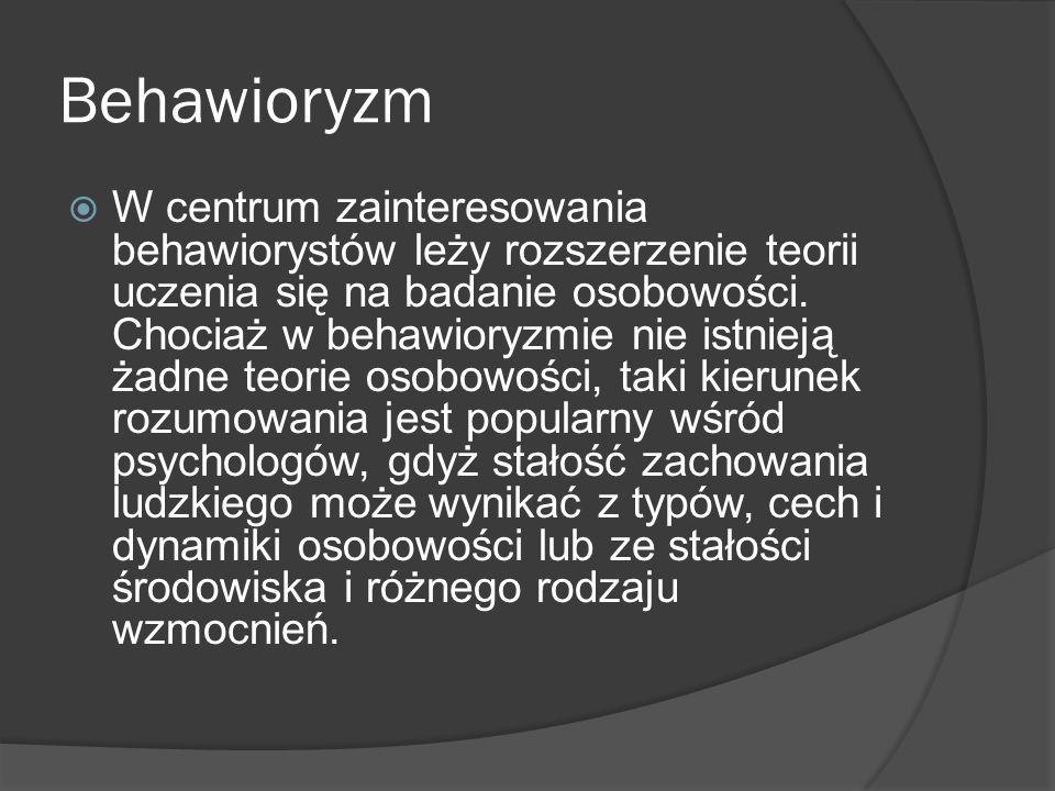 Behawioryzm W centrum zainteresowania behawiorystów leży rozszerzenie teorii uczenia się na badanie osobowości.