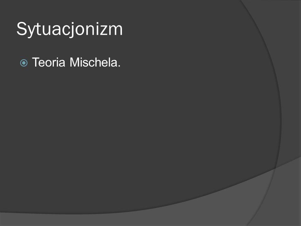 Sytuacjonizm Teoria Mischela.