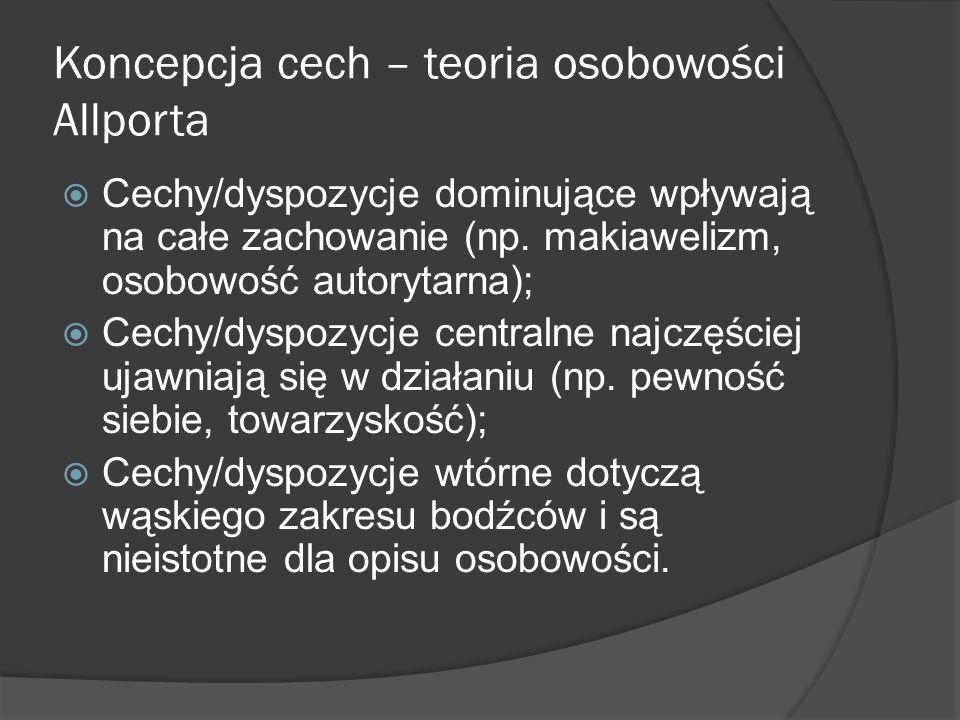 Koncepcja cech – teoria osobowości Allporta Cechy/dyspozycje dominujące wpływają na całe zachowanie (np.