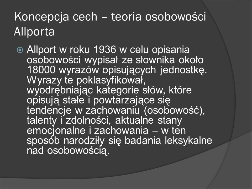 Koncepcja cech – teoria osobowości Allporta Allport w roku 1936 w celu opisania osobowości wypisał ze słownika około 18000 wyrazów opisujących jednostkę.
