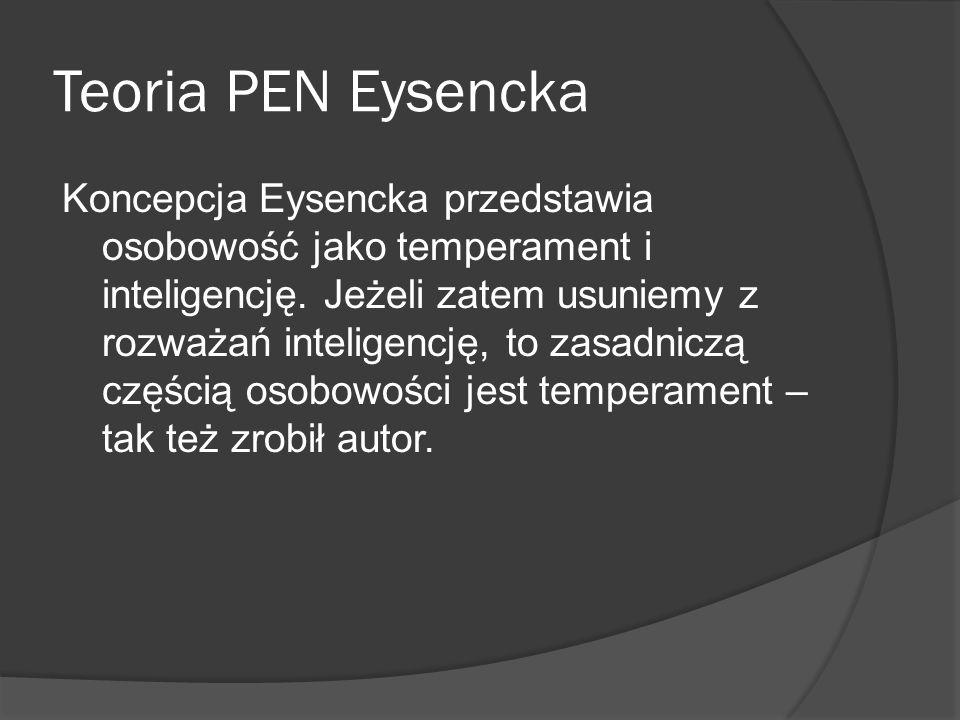 Teoria PEN Eysencka Koncepcja Eysencka przedstawia osobowość jako temperament i inteligencję.