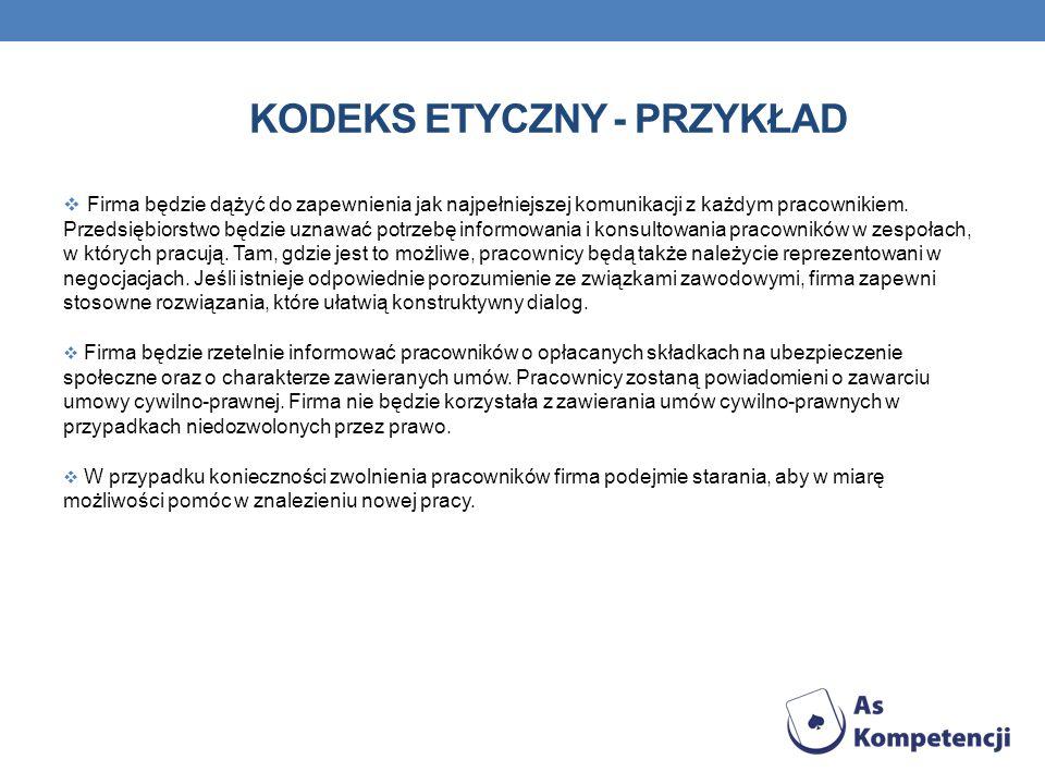 KODEKS ETYCZNY - PRZYKŁAD Firma będzie dążyć do zapewnienia jak najpełniejszej komunikacji z każdym pracownikiem. Przedsiębiorstwo będzie uznawać potr