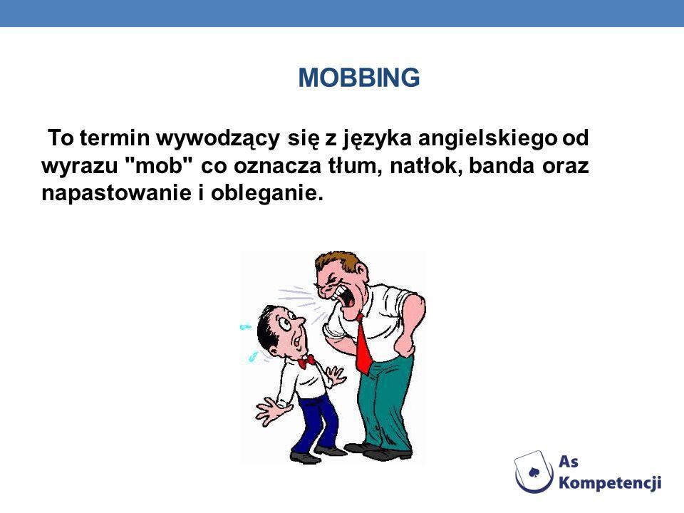MOBBING To termin wywodzący się z języka angielskiego od wyrazu