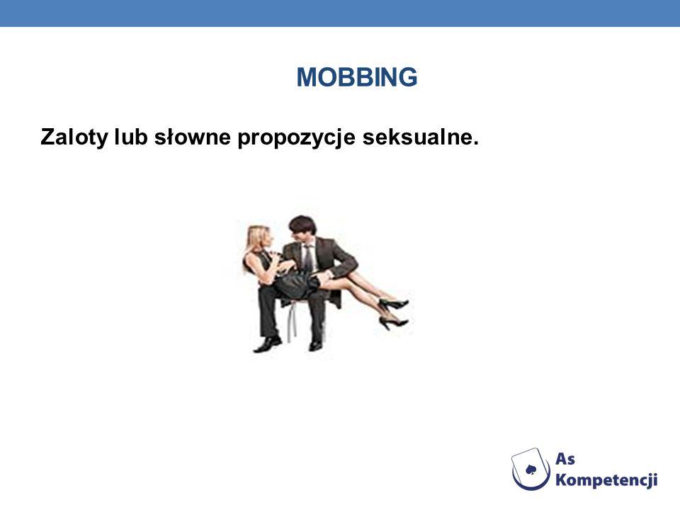 MOBBING Zaloty lub słowne propozycje seksualne.