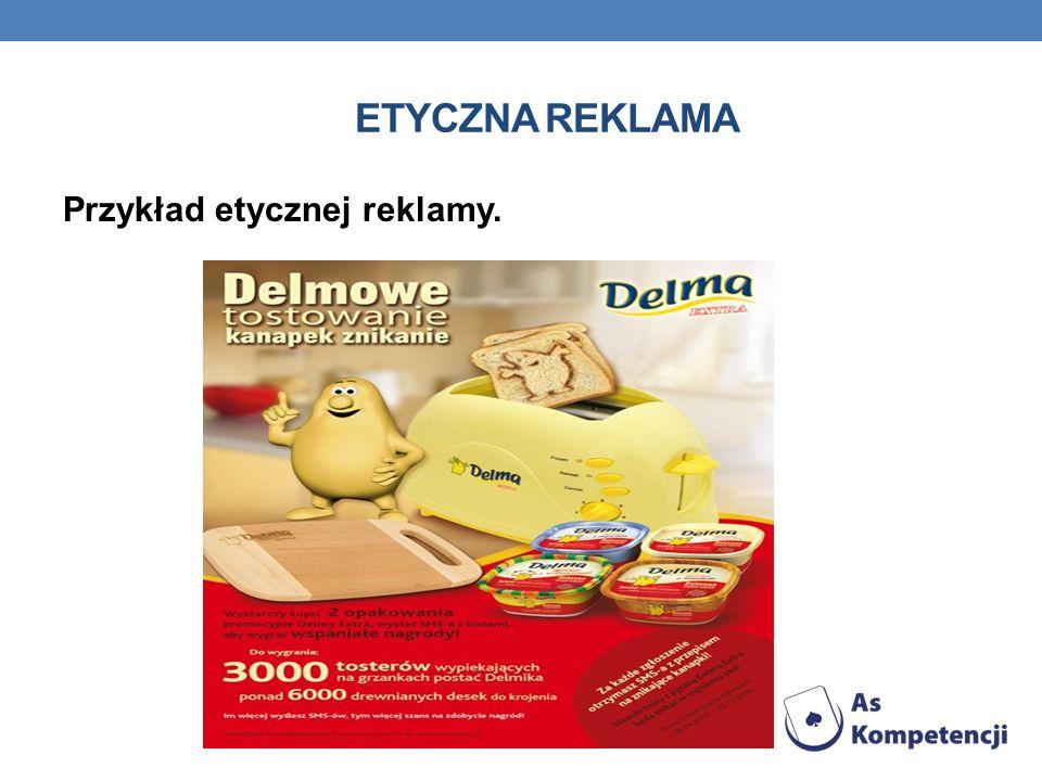 ETYCZNA REKLAMA Przykład etycznej reklamy.