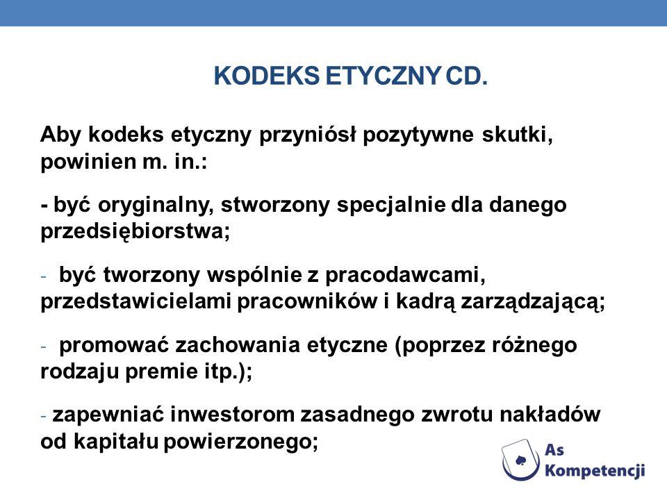 KODEKS ETYCZNY CD. Aby kodeks etyczny przyniósł pozytywne skutki, powinien m. in.: - być oryginalny, stworzony specjalnie dla danego przedsiębiorstwa;