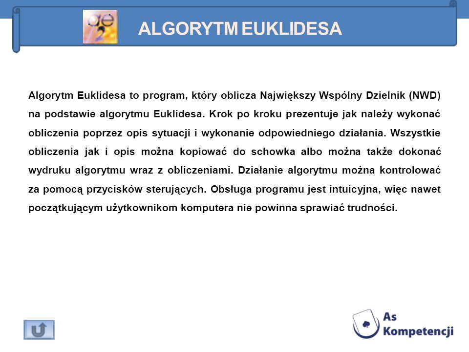 ALGORYTM EUKLIDESA Algorytm Euklidesa to program, który oblicza Największy Wspólny Dzielnik (NWD) na podstawie algorytmu Euklidesa. Krok po kroku prez