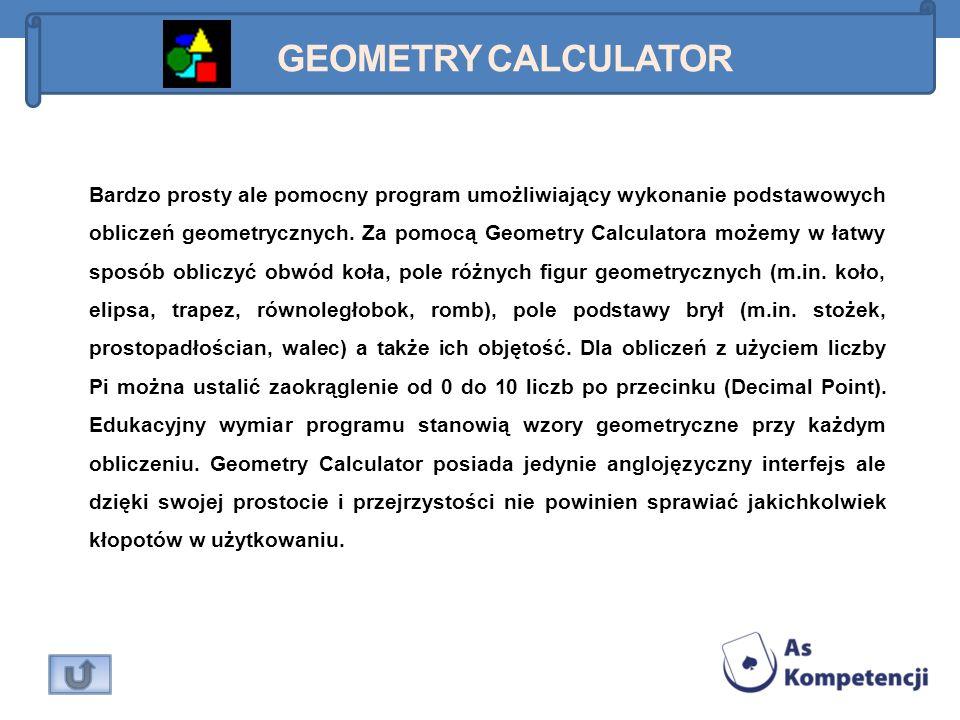 Bardzo prosty ale pomocny program umożliwiający wykonanie podstawowych obliczeń geometrycznych. Za pomocą Geometry Calculatora możemy w łatwy sposób o
