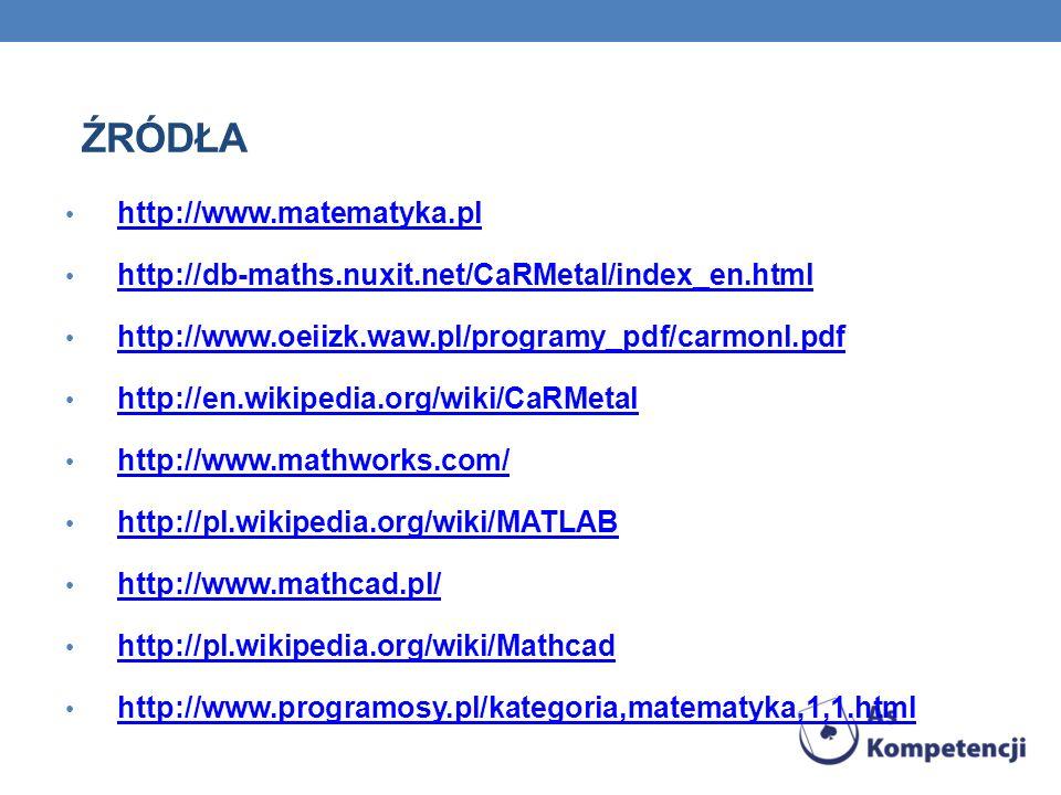 ŹRÓDŁA http://www.matematyka.pl http://db-maths.nuxit.net/CaRMetal/index_en.html http://www.oeiizk.waw.pl/programy_pdf/carmonl.pdf http://en.wikipedia