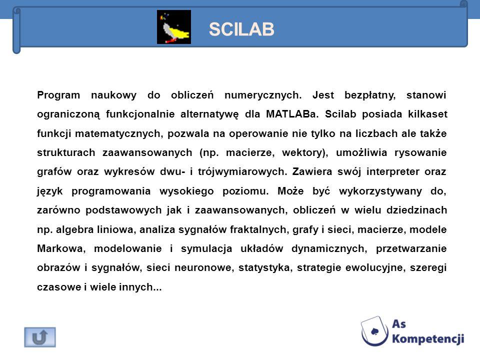 Program naukowy do obliczeń numerycznych. Jest bezpłatny, stanowi ograniczoną funkcjonalnie alternatywę dla MATLABa. Scilab posiada kilkaset funkcji m