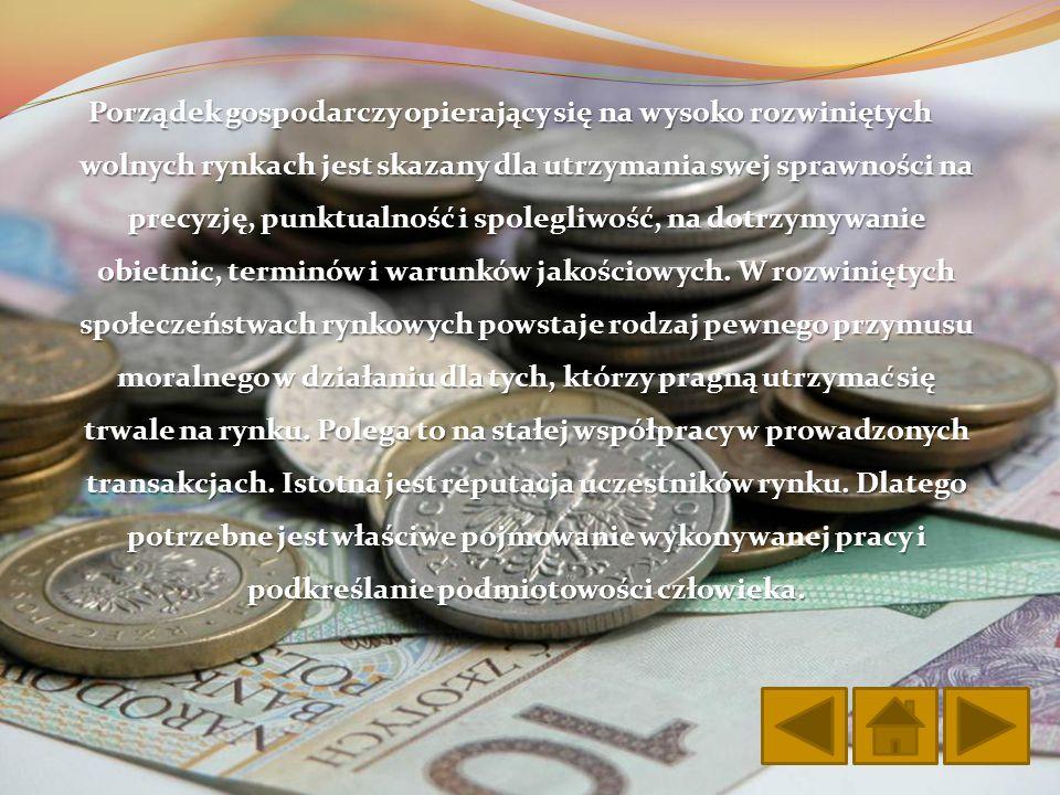 Porządek gospodarczy opierający się na wysoko rozwiniętych wolnych rynkach jest skazany dla utrzymania swej sprawności na precyzję, punktualność i spo
